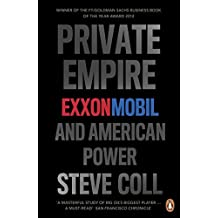 Private Empire: ExxonMobil and American Power by Steve Coll (2013-05-02)