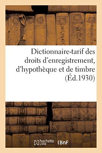 Dictionnaire-tarif des droits d'enregistrement, d'hypothèque et de timbre: indiquant les immunités et pénalités fiscales par Collectif