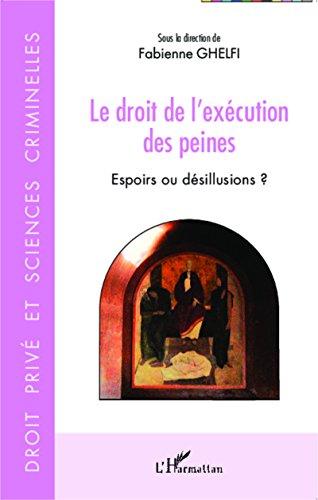 Le droit de l'exécution des peines: Espoirs ou désillusions ? (Droit privé et sciences criminelles) par Fabienne Ghelfi