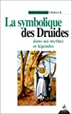 La Symbolique des druides dans ses mythes et légendes