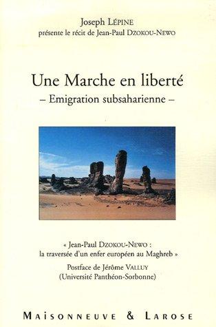Une marche en liberté, émigration subsaharienne :Jean-Paul Dzokou-Newo : la traversée d'un enfer européen au Maghreb