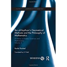 Arabic Geometrical Methods and the Philosophy of Mathematics: A History of Arabic Sciences and Mathematics Volume 5