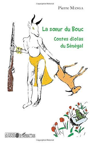 La soeur du bouc. Contes diolas du Sénégal (La Légende des Mondes)