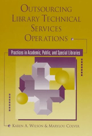 Outsourcing Library Technical Services Operations: Practices in Academic, Public, and Special Libraries