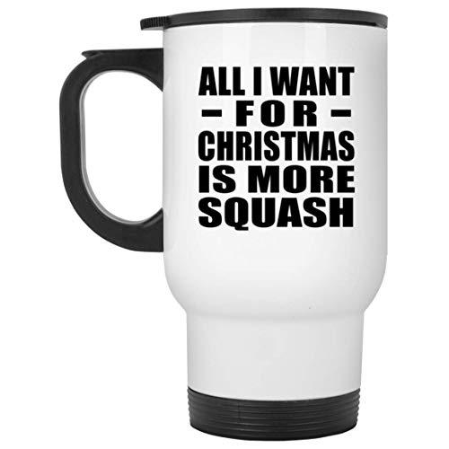 All I Want For Christmas Is More Squash - Travel Mug, Reisebecher Edelstahl Isolierter Deckel Becher Becherglas, Geschenk für Geburtstag, Weihnachten