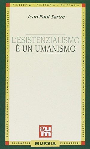 L'esistenzialismo è un umanismo. Per i Licei e gli Ist. magistrali