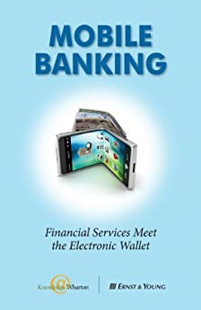 Mobile Banking: Financial Services Meet the Electronic Wallet (English Edition) par [Knowledge@Wharton, Ernst & Young]