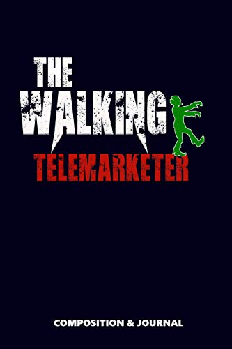 The Walking Telemarketer: Composition Notebook, Funny Scary Zombie Birthday Journal for Tele Marketers to write on