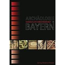 Archäologie in Bayern - Fenster zur Vergangenheit