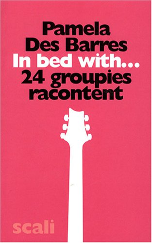 In Bed With... : 24 groupies racontent