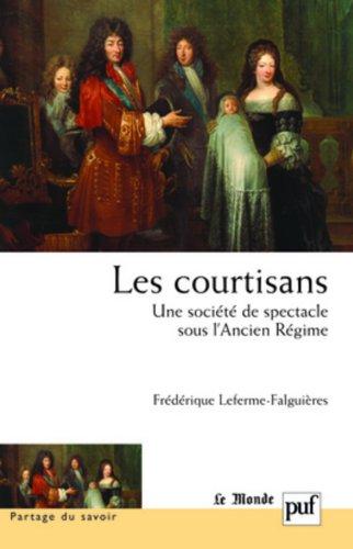 Les courtisans : une société de spectacle sous l'Ancien Régime