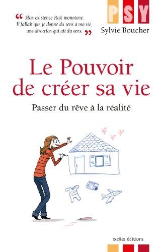 Le pouvoir de créer sa vie : Passer du rêve à la réalité par Sylvie Boucher