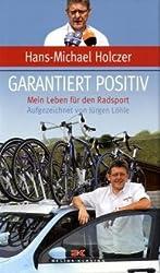Garantiert positiv: Mein Leben für den Radsport Aufgezeichnet von Jürgen Löhle