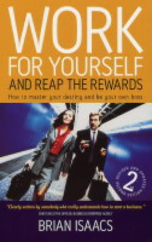 Work for Yourself and Reap the Rewards: 2nd edition: How to Master Your Destiny and Be Your Own Boss