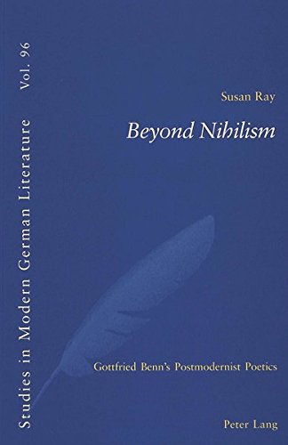 Beyond Nihilism: Gottfried Benn's Postmodernist Poetics (Studies in Modern German Literature, Band 96)