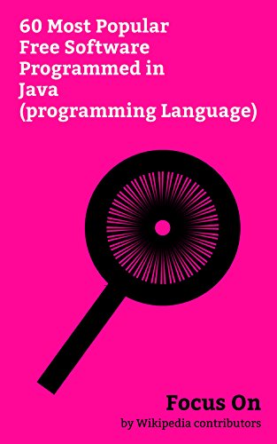 Focus On: 60 Most Popular Free Software Programmed in Java (programming Language): OSGi, Weka (machine learning), Apache ZooKeeper, Apache Pig, Nxt, Apache ... Apache Derby, etc. (English Edition)