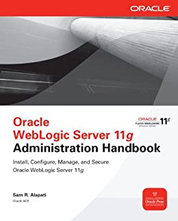 Oracle WebLogic Server 11g Administration Handbook (Oracle Press) by [Alapati, Sam R.]