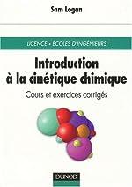 Introduction à la cinétique chimique (cours et exercices corrigés) licence, Ecoles d'ingénieurs de Sam R. Logan
