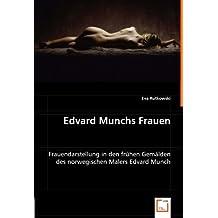 Edvard Munchs Frauen: Frauendarstellung in den frühen Gemälden des norwegischen Malers Edvard Munch