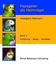 Papageien als Heimvögel, Band 2: Erziehung - Alltag - Verhalten
