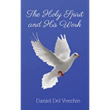 The Holy Spirit and His Work (English Edition)