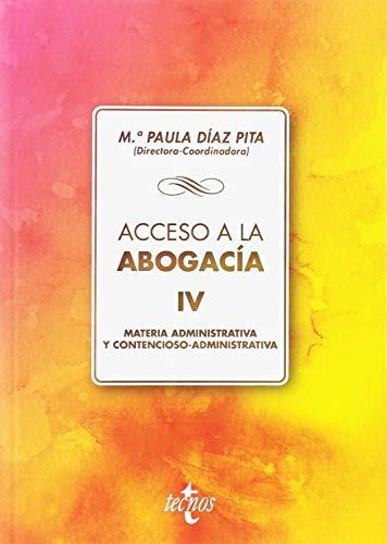 Acceso a la abogacía: Volumen IV. Materia administrativa y contencioso administrativa (Derecho - Biblioteca Universitaria De Editorial Tecnos) por Mª Paula Díaz Pita