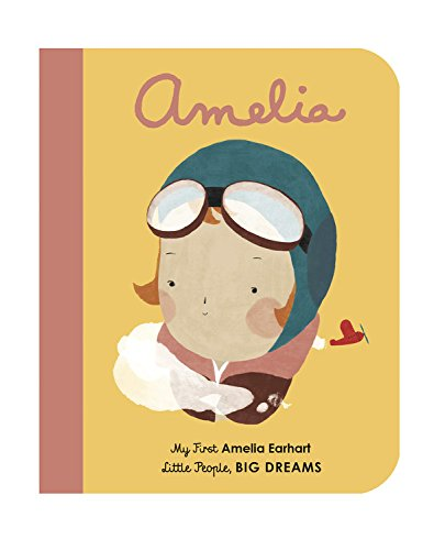 Amelia Earhart: My First Amelia Earhart (Little People, Big Dreams) por Isabel Sanchez Vegara