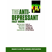 The Anti-Depressant Fact Book: What Your Doctor Won't Tell You About Prozac, Zoloft, Paxil, Celexa, and Luvox: What Your Doctor Won't Tell You About ... the Other Newly Approved Psychiatric Drugs