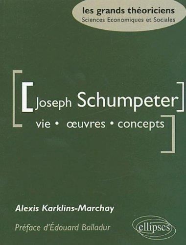 Joseph Schumpeter : Vie, oeuvres, concepts