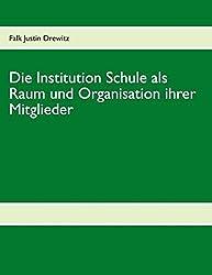 Die Institution Schule ALS Raum Und Organisation Ihrer Mitglieder -