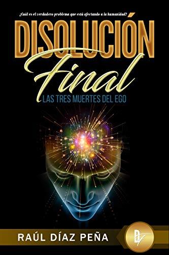 Disolución Final: Las Tres Muertes del Ego por Raúl Díaz Peña