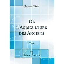 de L'Agriculture Des Anciens, Vol. 1 (Classic Reprint)