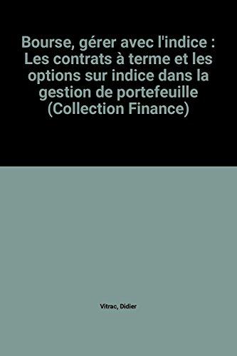 Bourse, gérer avec l'indice : Les contrats à terme et les options sur indice dans la gestion de portefeuille (Collection Finance) par Didier Vitrac