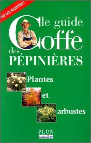 Le Guide Coffe des pépinières : Plantes et Arbustes de Jean-Pierre Coffe ( 27 octobre 2000 )