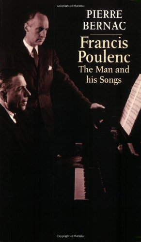 Francis Poulenc: The Man and His Songs by Pierre Bernac (2002-04-02)