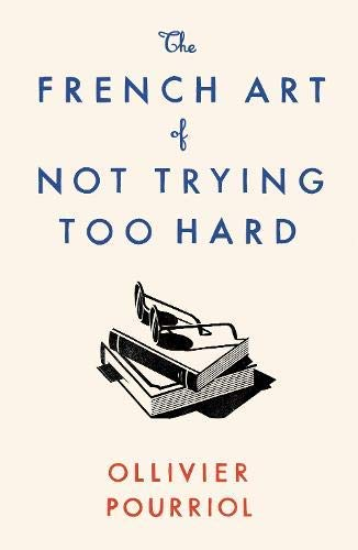 The French Art of Not Trying Too Hard (English Edition)