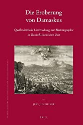 Die Eroberung Von Damaskus: Quellenkritische Untersuchung Zur Historiographie In Klassisch-Islamischer Zeit (Islamic History and Civilization)