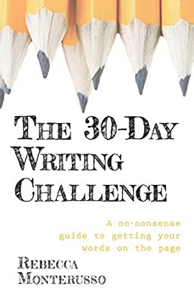 The 30-Day Writing Challenge: A no-nonsense guide to getting