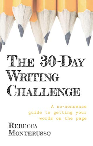 The 30-Day Writing Challenge: A no-nonsense guide to getting your words on the page (English Edition) por Rebecca Monterusso