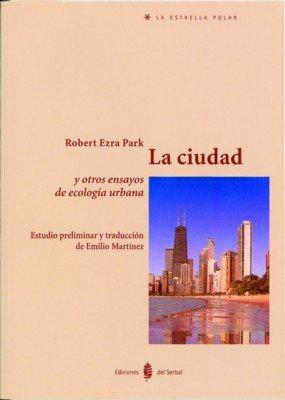 La ciudad y otros ensayos de ecología urbana (La estrella polar) por Robert Ezra Park