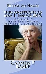Pflege zu Hause - Ihre Ansprüche ab 1. Januar 2015..: Mehr Geld - zusätzliche Leistungen - flexiblere Lösungen!