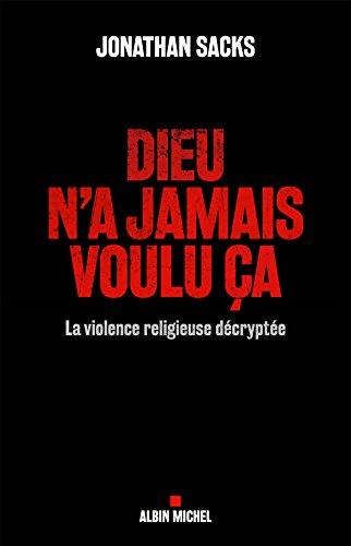 Dieu n'a jamais voulu ça: La violence religieuse décryptée