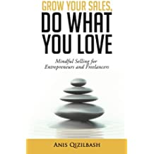 Grow Your Sales, Do What You Love: Mindful Selling for Entrepreneurs and Freelancers