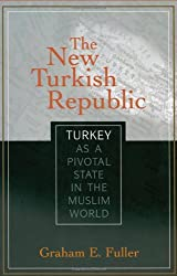 The New Turkish Republic: Turkey as a Pivotal State in the Muslim World