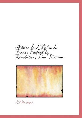 Histoire de L'A‰glise de France Pendant la RAcvolution, Tome TroisiAume (Large Print Edition): 3