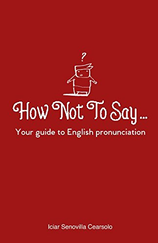 How Not To Say ...: Your guide to English pronunciation por Iciar Senovilla Cearsolo