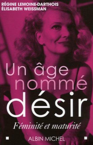 Un âge nommé désir : Féminité et maturité par Régine Lemoine-Darthois