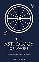 The Astrology of Lovers: How Astrology Can Help You Love Better