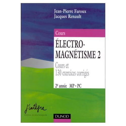 Electro-magnétisme, tome 2 : Equations de Maxwell et phénomènes d'induction : Cours et 130 exercices corrigés, 2e année MP, PC