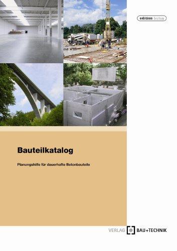 Bauteilkatalog: Planungshilfe für dauerhafte Betonbauteile -